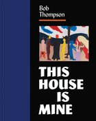 Bob Thompson: This House Is Mine