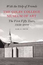 With the Help of Friends: The Colby College Museum of Art, The First Fifty Years, 1959 - 2009